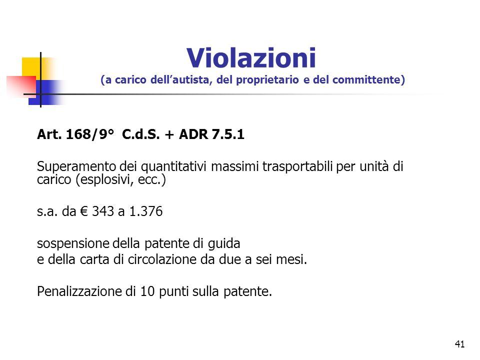 41 Art. 168/9° C.d.S. + ADR 7.5.1 Superamento dei quantitativi massimi trasportabili per unità di carico (esplosivi, ecc.) s.a. da 343 a 1.376 sospens