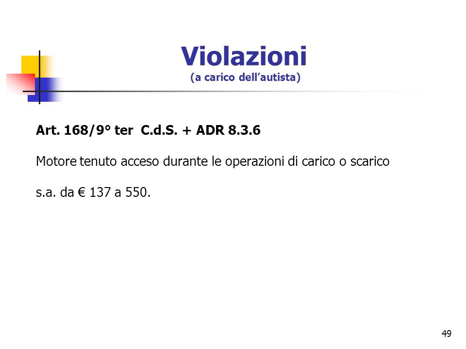 49 Art. 168/9° ter C.d.S. + ADR 8.3.6 Motore tenuto acceso durante le operazioni di carico o scarico s.a. da 137 a 550. Violazioni (a carico dellautis