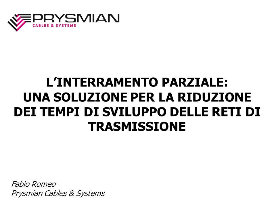 LINTERRAMENTO PARZIALE: UNA SOLUZIONE PER LA RIDUZIONE DEI TEMPI DI SVILUPPO DELLE RETI DI TRASMISSIONE Fabio Romeo Prysmian Cables & Systems