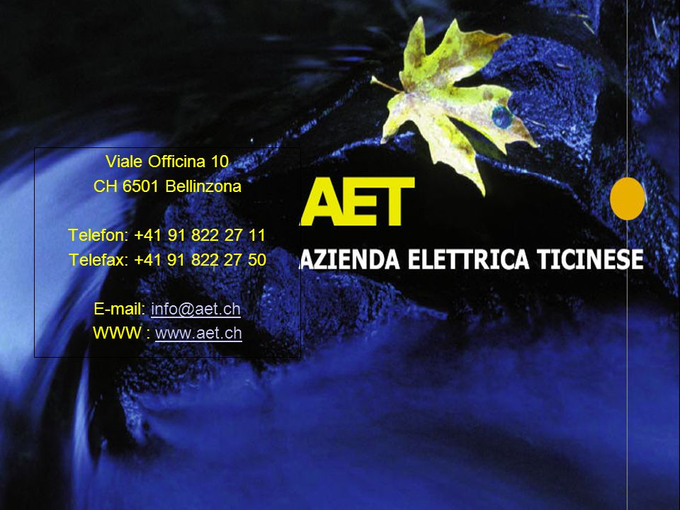 Viale Officina 10 CH 6501 Bellinzona Telefon: +41 91 822 27 11 Telefax: +41 91 822 27 50 E-mail: info@aet.chinfo@aet.ch WWW : www.aet.chwww.aet.ch