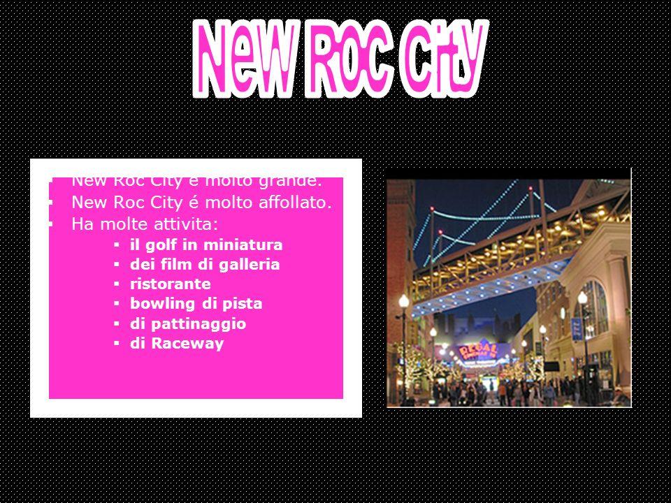 New Roc City é molto grande. New Roc City é molto affollato.