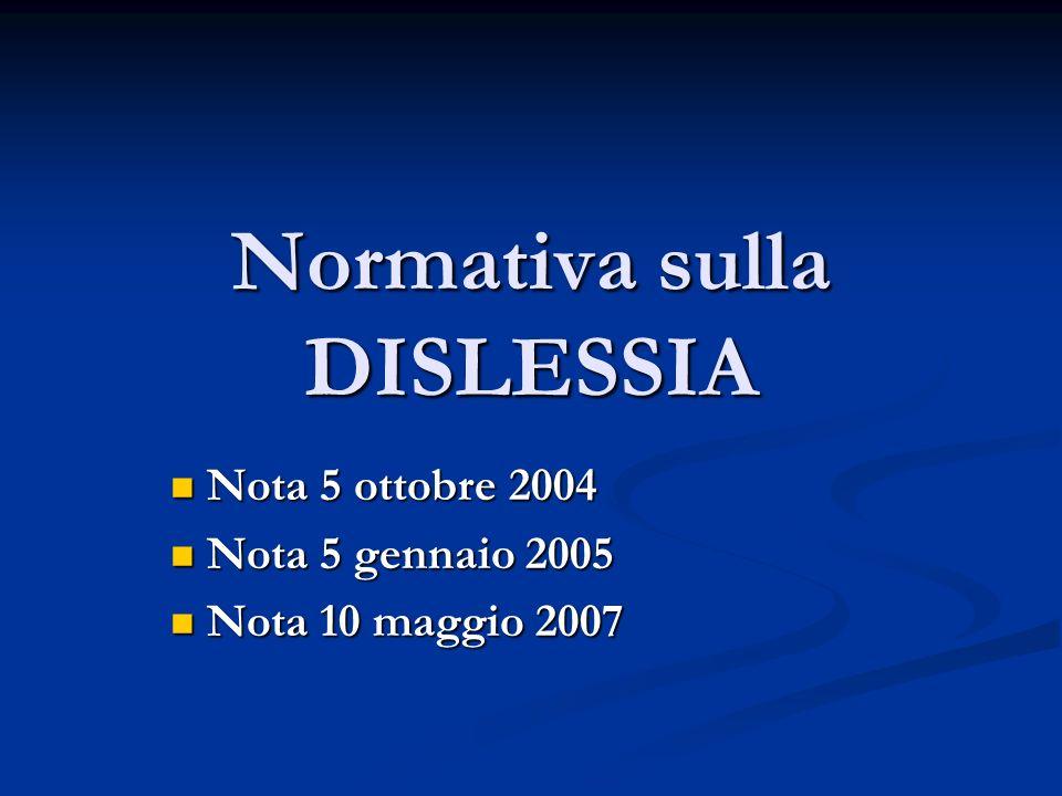 Normativa sulla DISLESSIA Nota 5 ottobre 2004 Nota 5 ottobre 2004 Nota 5 gennaio 2005 Nota 5 gennaio 2005 Nota 10 maggio 2007 Nota 10 maggio 2007
