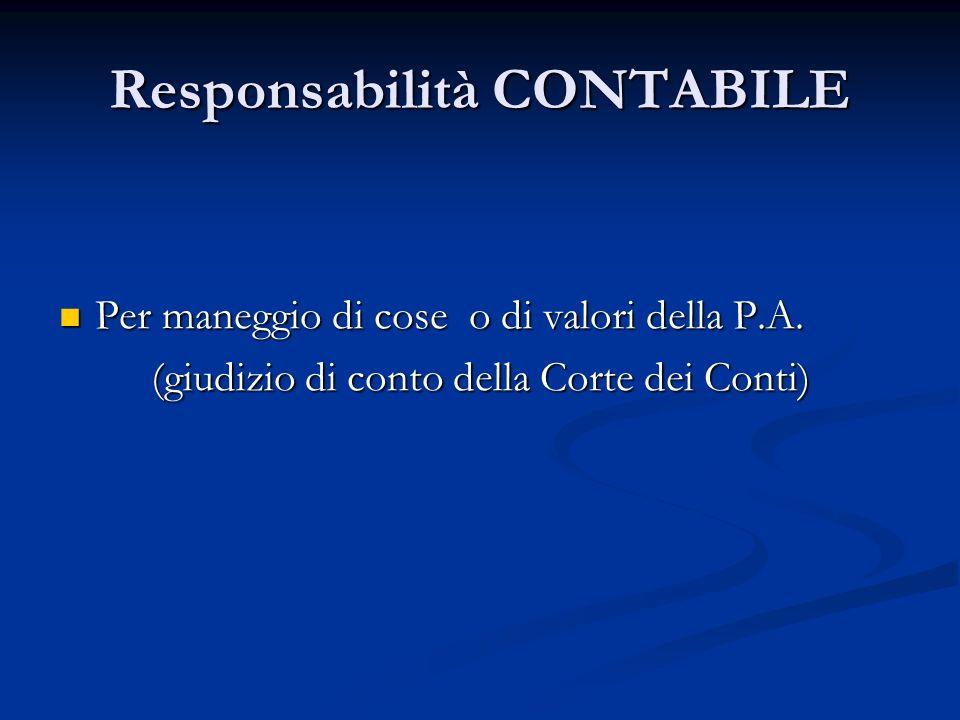 Responsabilità CONTABILE Per maneggio di cose o di valori della P.A. Per maneggio di cose o di valori della P.A. (giudizio di conto della Corte dei Co