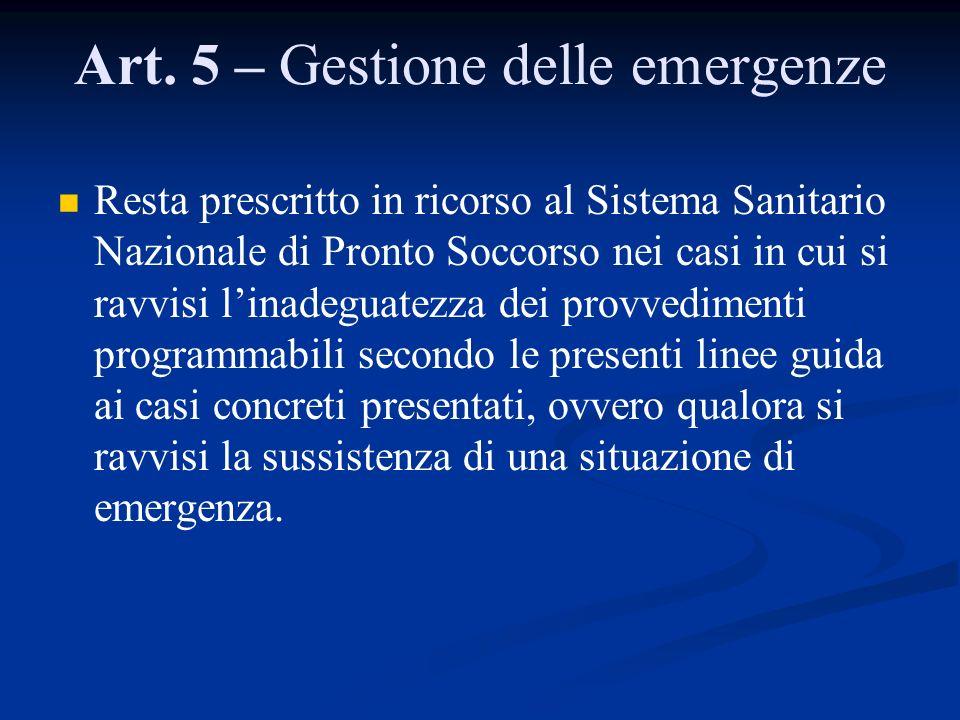 Art. 5 – Gestione delle emergenze Resta prescritto in ricorso al Sistema Sanitario Nazionale di Pronto Soccorso nei casi in cui si ravvisi linadeguate