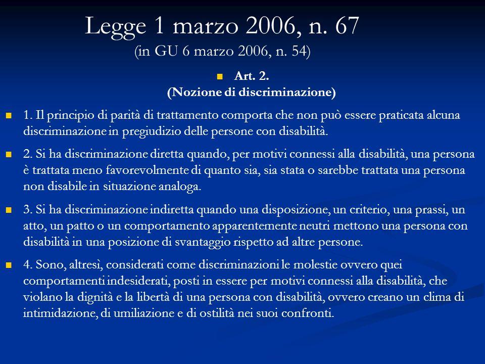 Legge 1 marzo 2006, n. 67 (in GU 6 marzo 2006, n. 54) Art. 2. (Nozione di discriminazione) 1. Il principio di parità di trattamento comporta che non p