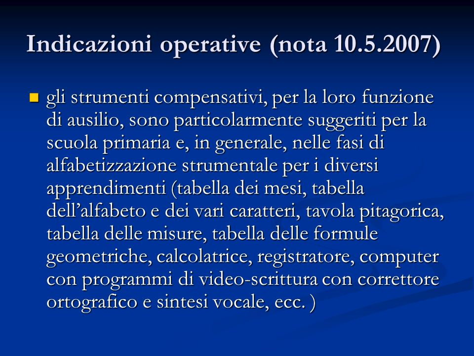 Indicazioni operative (nota 10.5.2007) gli strumenti compensativi, per la loro funzione di ausilio, sono particolarmente suggeriti per la scuola prima