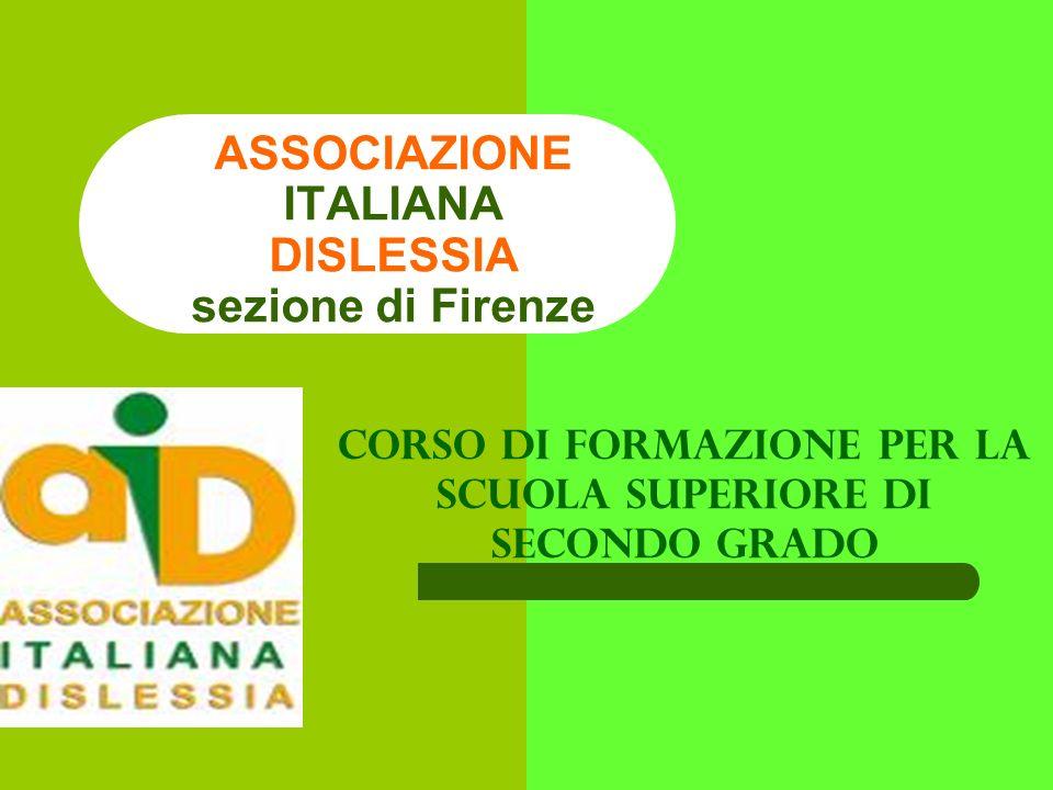 ASSOCIAZIONE ITALIANA DISLESSIA sezione di Firenze CORSO DI FORMAZIONE PER LA SCUOLA SUPERIORE DI SECONDO GRADO