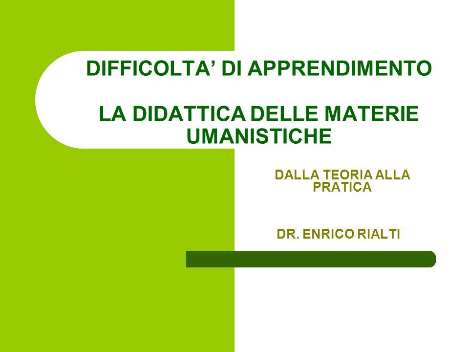 DIFFICOLTA DI APPRENDIMENTO LA DIDATTICA DELLE MATERIE UMANISTICHE DALLA TEORIA ALLA PRATICA DR. ENRICO RIALTI