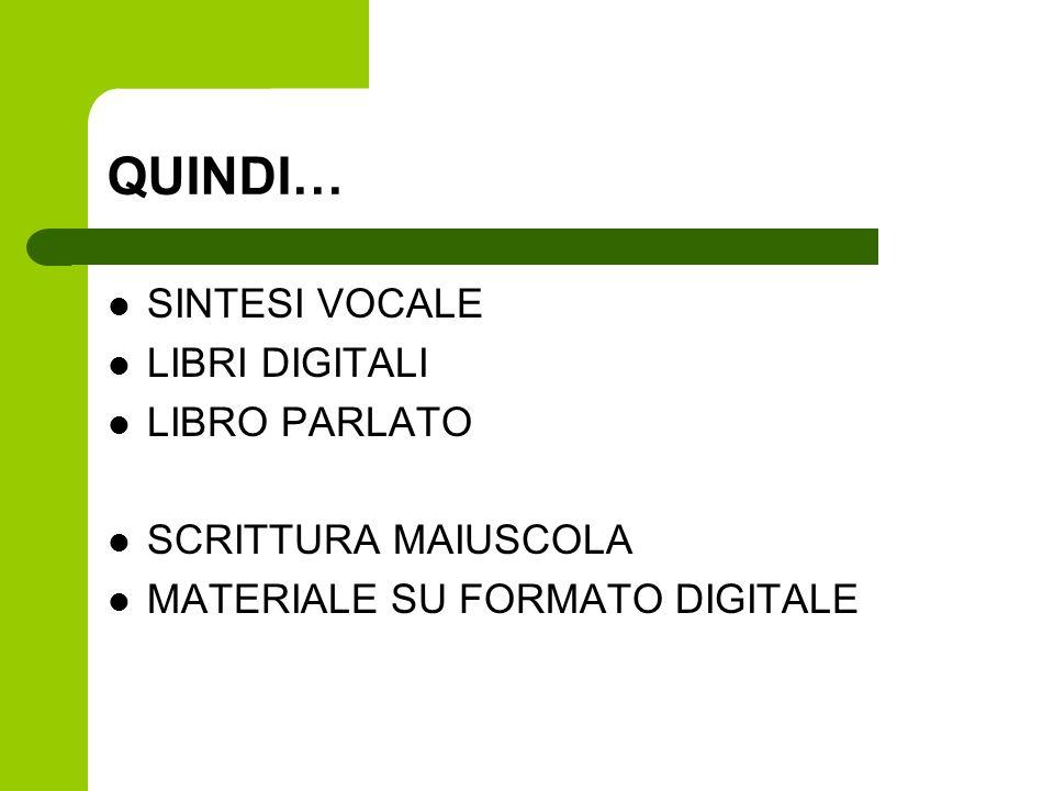QUINDI… SINTESI VOCALE LIBRI DIGITALI LIBRO PARLATO SCRITTURA MAIUSCOLA MATERIALE SU FORMATO DIGITALE