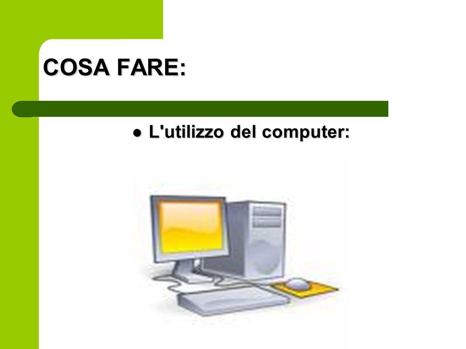 COSA FARE: L'utilizzo del computer: L'utilizzo del computer: