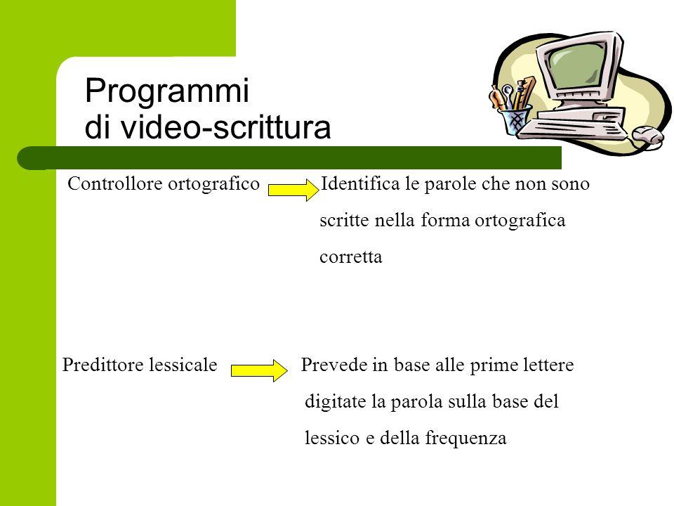 Programmi di video-scrittura Controllore ortografico Identifica le parole che non sono scritte nella forma ortografica corretta Predittore lessicale P