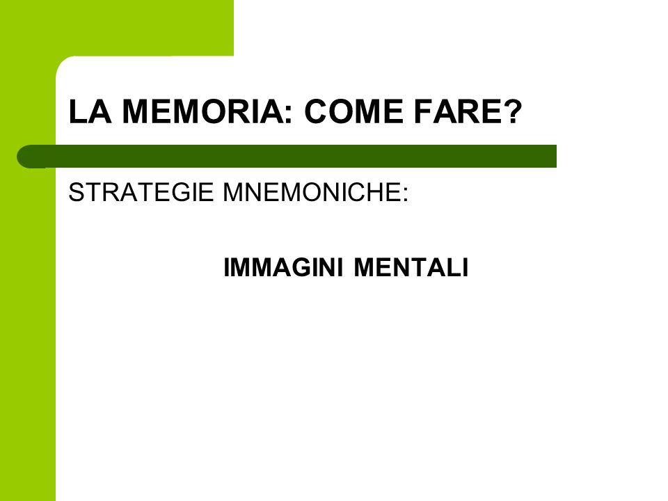 LA MEMORIA: COME FARE? STRATEGIE MNEMONICHE: IMMAGINI MENTALI