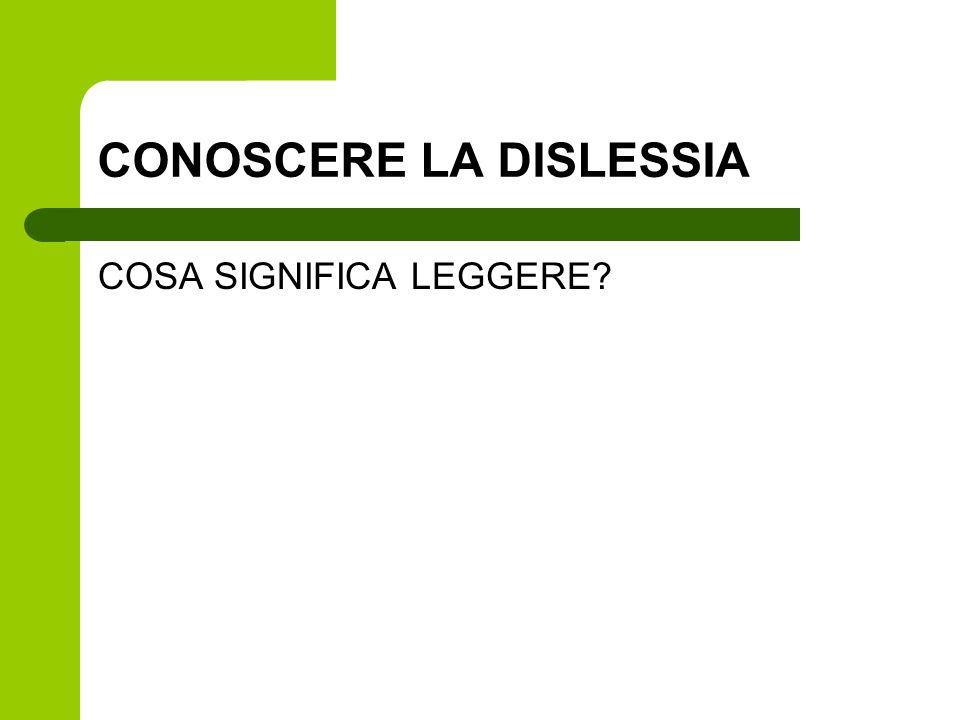 CONOSCERE LA DISLESSIA COSA SIGNIFICA LEGGERE?