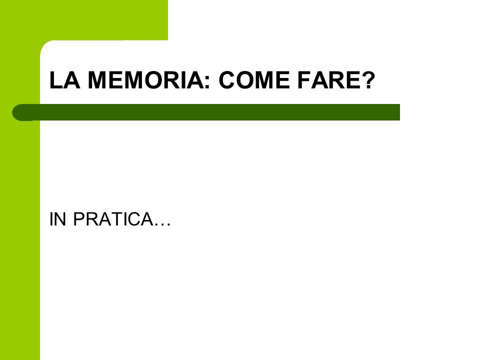 LA MEMORIA: COME FARE? IN PRATICA…