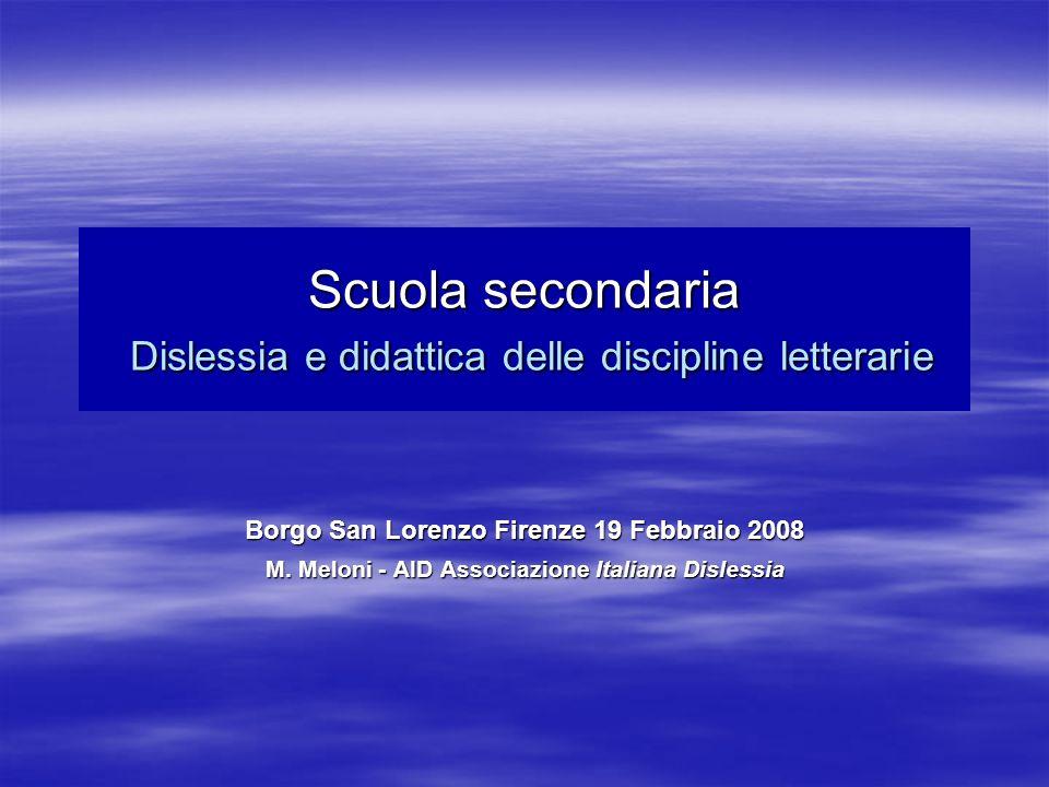 Scuola secondaria Dislessia e didattica delle discipline letterarie Borgo San Lorenzo Firenze 19 Febbraio 2008 M. Meloni - AID Associazione Italiana D