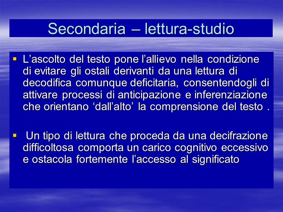 Secondaria – lettura-studio Lascolto del testo pone lallievo nella condizione di evitare gli ostali derivanti da una lettura di decodifica comunque de