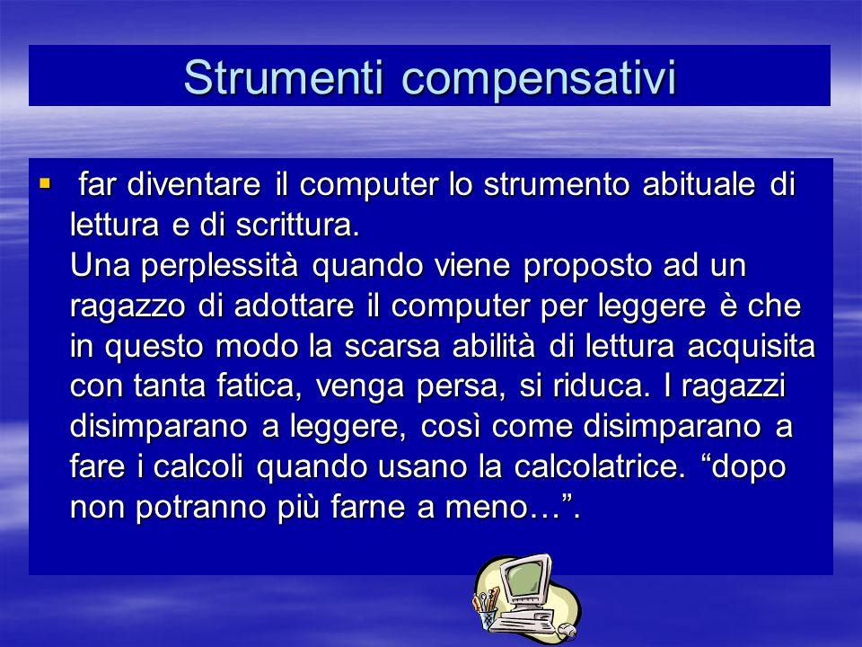 Strumenti compensativi far diventare il computer lo strumento abituale di lettura e di scrittura. Una perplessità quando viene proposto ad un ragazzo