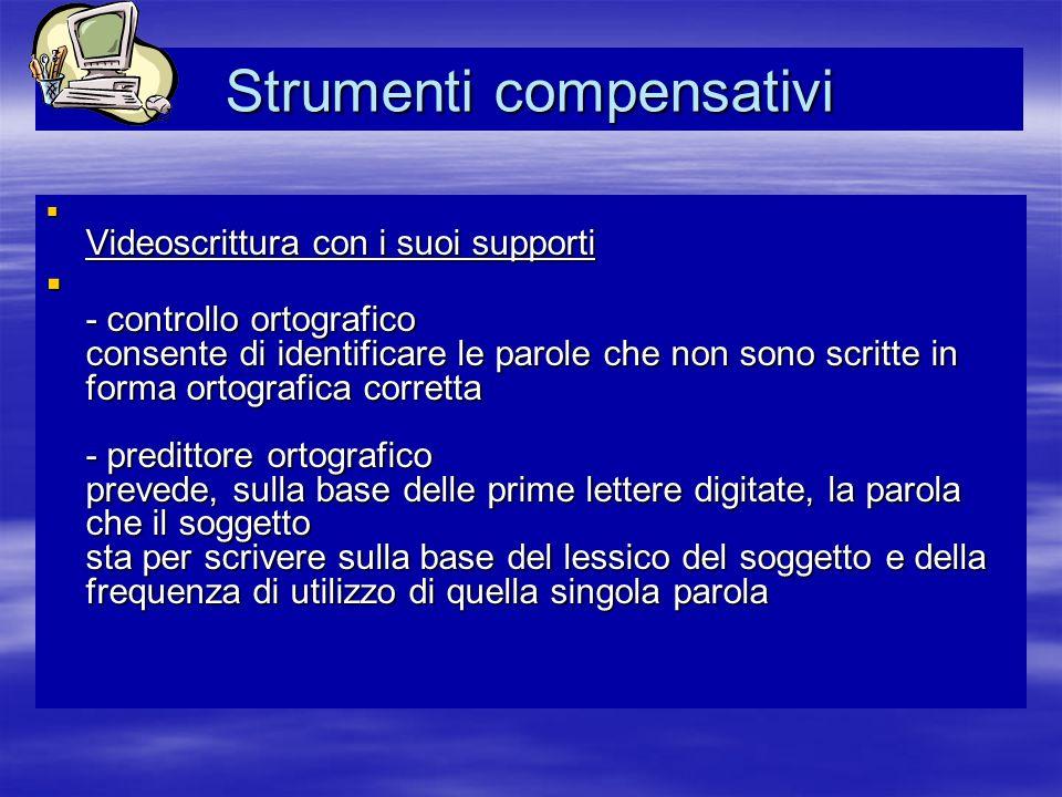 Strumenti compensativi Videoscrittura con i suoi supporti Videoscrittura con i suoi supporti - controllo ortografico consente di identificare le parol