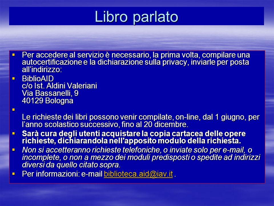 Libro parlato Per accedere al servizio è necessario, la prima volta, compilare una autocertificazione e la dichiarazione sulla privacy, inviarle per p