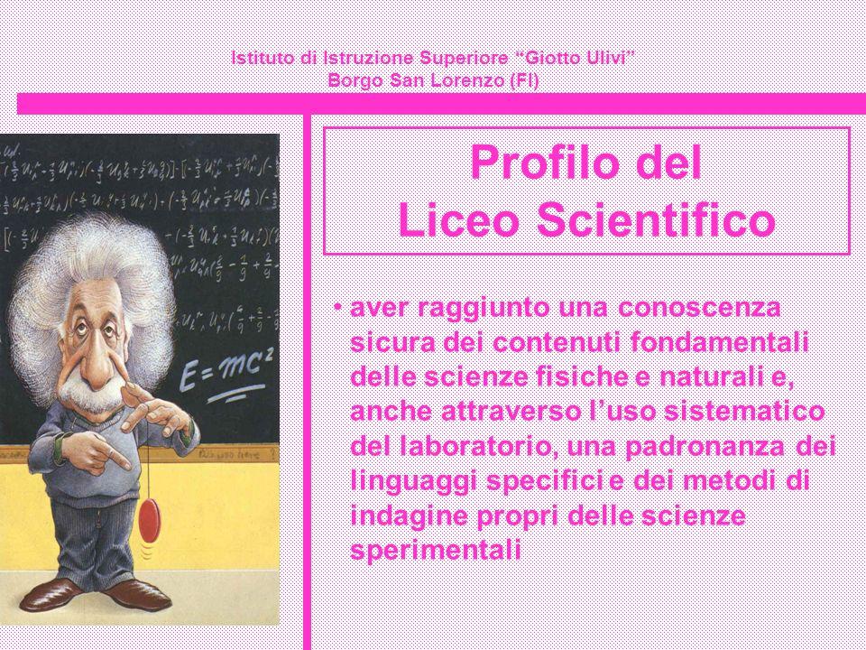 Istituto di Istruzione Superiore Giotto Ulivi Borgo San Lorenzo (FI) Profilo del Liceo Scientifico aver raggiunto una conoscenza sicura dei contenuti