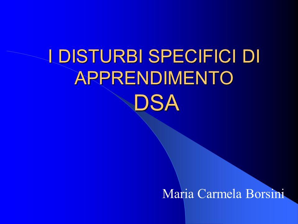 I DISTURBI SPECIFICI DI APPRENDIMENTO DSA Maria Carmela Borsini