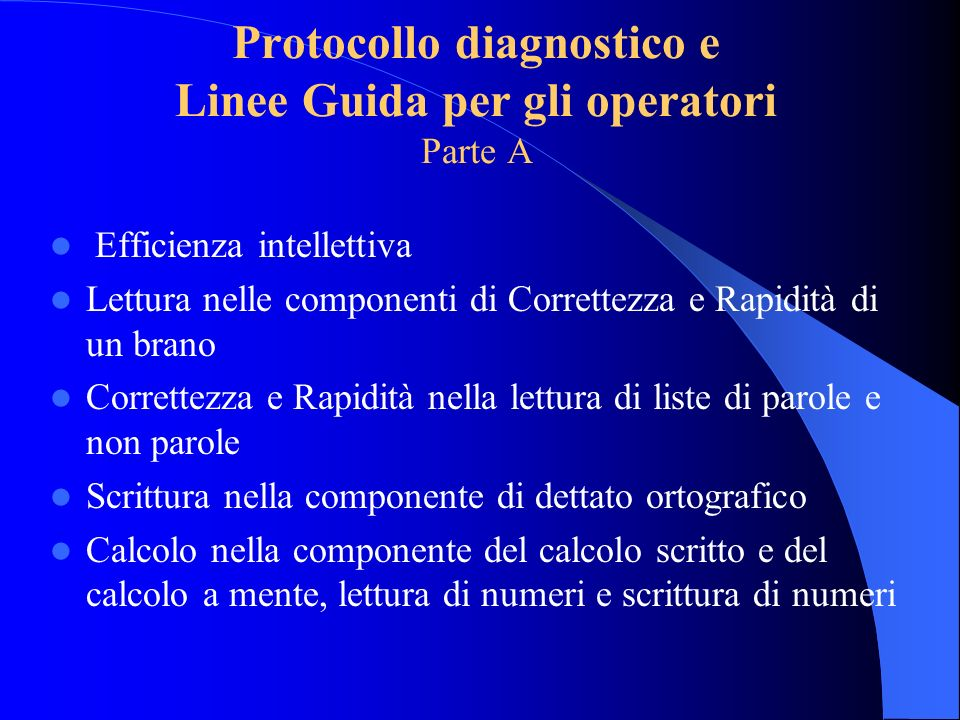 Protocollo diagnostico e Linee Guida per gli operatori Parte A Efficienza intellettiva Lettura nelle componenti di Correttezza e Rapidità di un brano