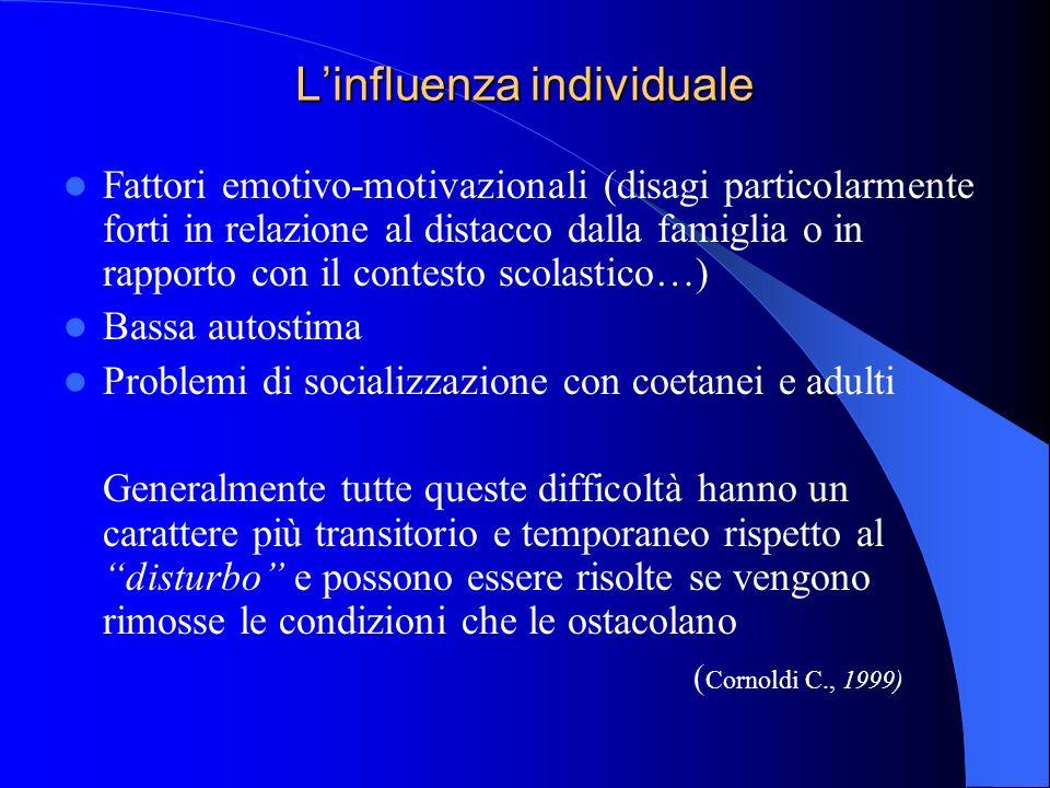 Linfluenza individuale Fattori emotivo-motivazionali (disagi particolarmente forti in relazione al distacco dalla famiglia o in rapporto con il contes
