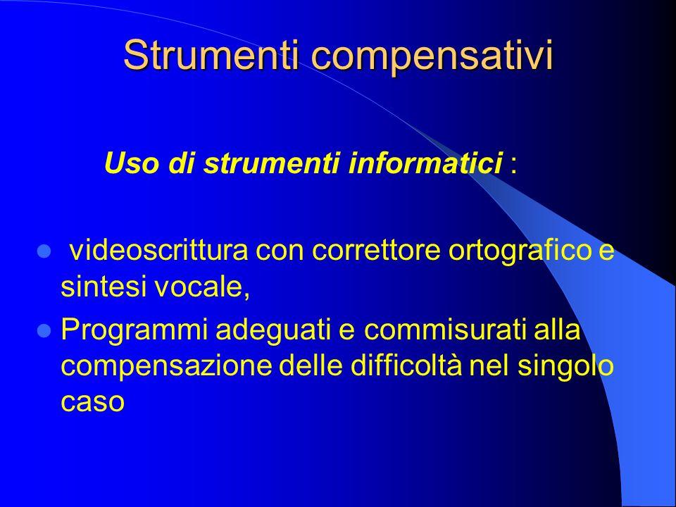 Strumenti compensativi Uso di strumenti informatici : videoscrittura con correttore ortografico e sintesi vocale, Programmi adeguati e commisurati all