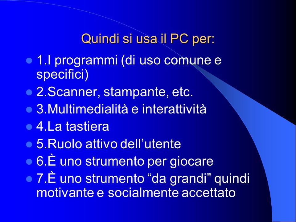 Quindi si usa il PC per: 1.I programmi (di uso comune e specifici) 2.Scanner, stampante, etc. 3.Multimedialità e interattività 4.La tastiera 5.Ruolo a