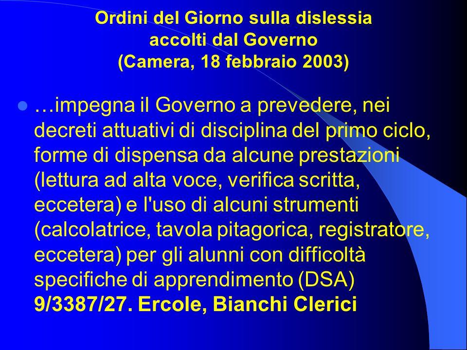 Ordini del Giorno sulla dislessia accolti dal Governo (Camera, 18 febbraio 2003) …impegna il Governo a prevedere, nei decreti attuativi di disciplina