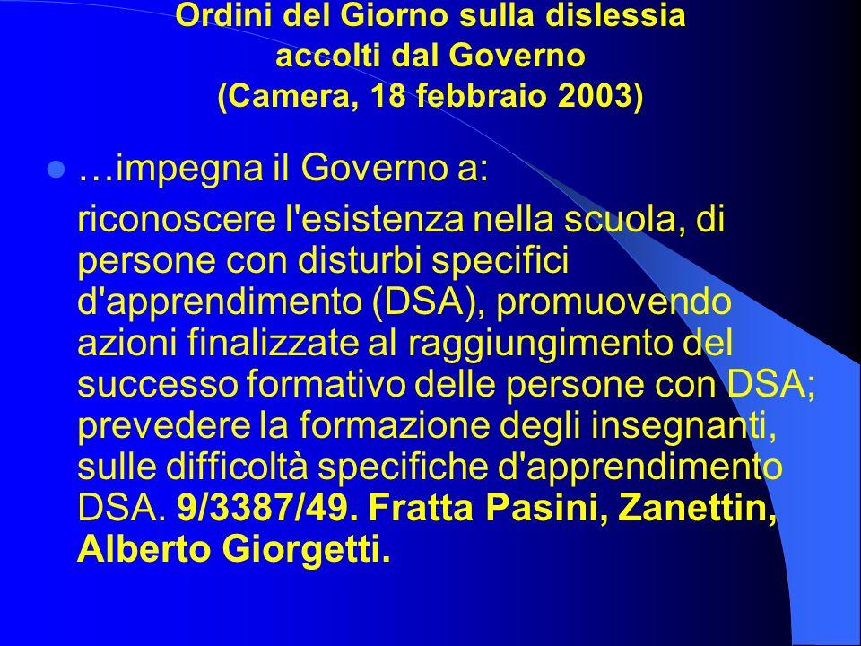 Ordini del Giorno sulla dislessia accolti dal Governo (Camera, 18 febbraio 2003) …impegna il Governo a: riconoscere l'esistenza nella scuola, di perso