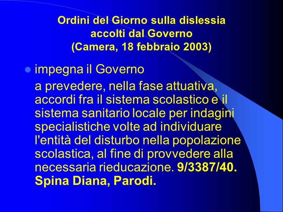 Ordini del Giorno sulla dislessia accolti dal Governo (Camera, 18 febbraio 2003) impegna il Governo a prevedere, nella fase attuativa, accordi fra il