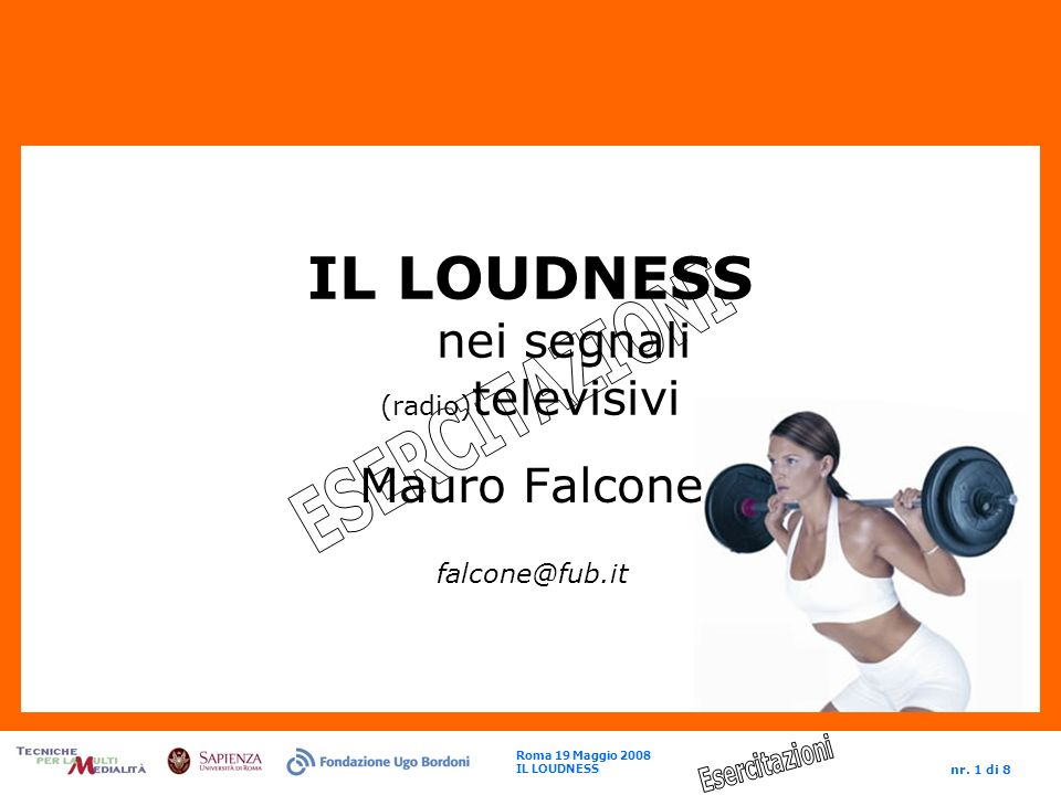 Roma 19 Maggio 2008 IL LOUDNESS nr. 1 di 8 IL LOUDNESS nei segnali (radio) televisivi Mauro Falcone falcone@fub.it