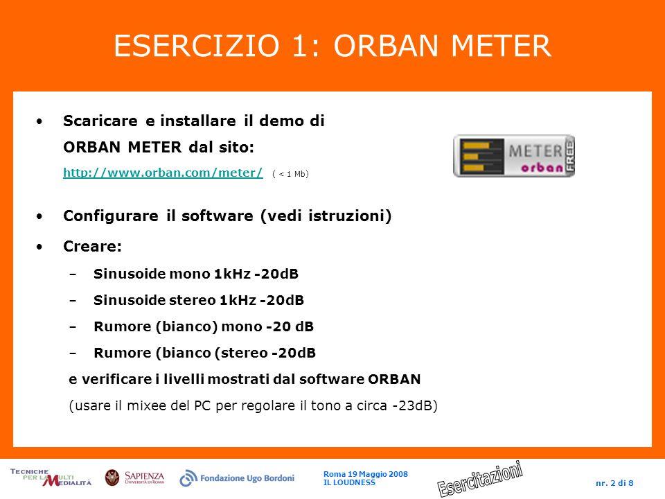 Roma 19 Maggio 2008 IL LOUDNESS nr. 2 di 8 ESERCIZIO 1: ORBAN METER Scaricare e installare il demo di ORBAN METER dal sito: http://www.orban.com/meter
