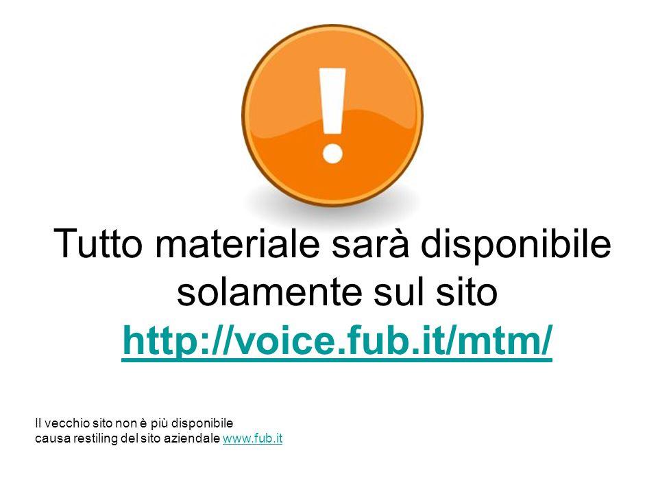 Tutto materiale sarà disponibile solamente sul sito http://voice.fub.it/mtm/ Il vecchio sito non è più disponibile causa restiling del sito aziendale www.fub.itwww.fub.it