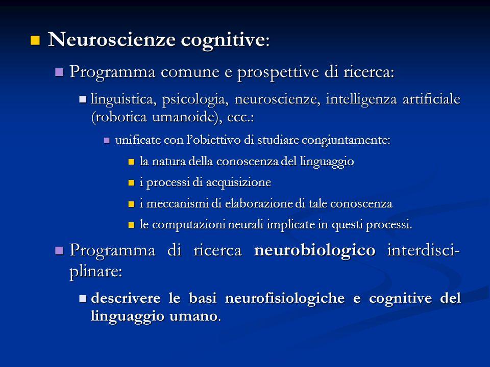 Neuroscienze cognitive: Neuroscienze cognitive: Programma comune e prospettive di ricerca: Programma comune e prospettive di ricerca: linguistica, psi
