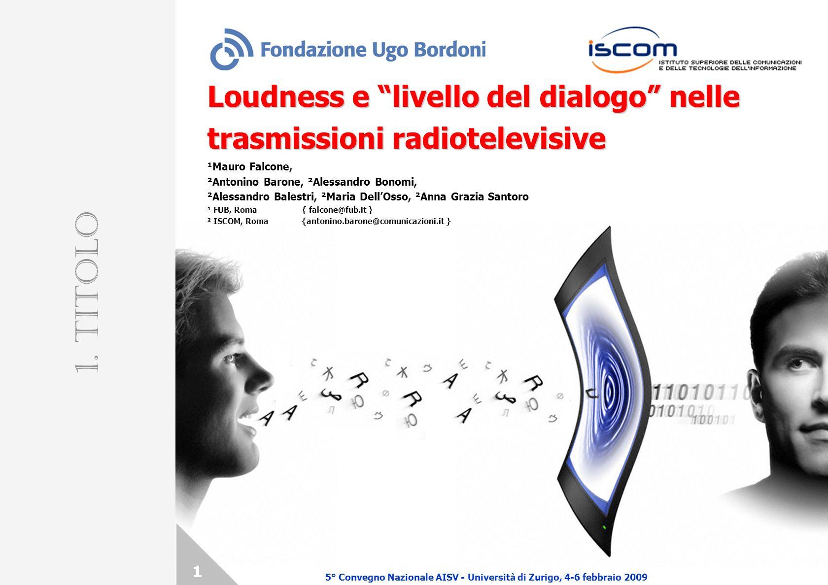 Loudness e livello del dialogo nelle trasmissioni radiotelevisive ¹Mauro Falcone, ²Antonino Barone, ²Alessandro Bonomi, ²Alessandro Balestri, ²Maria D