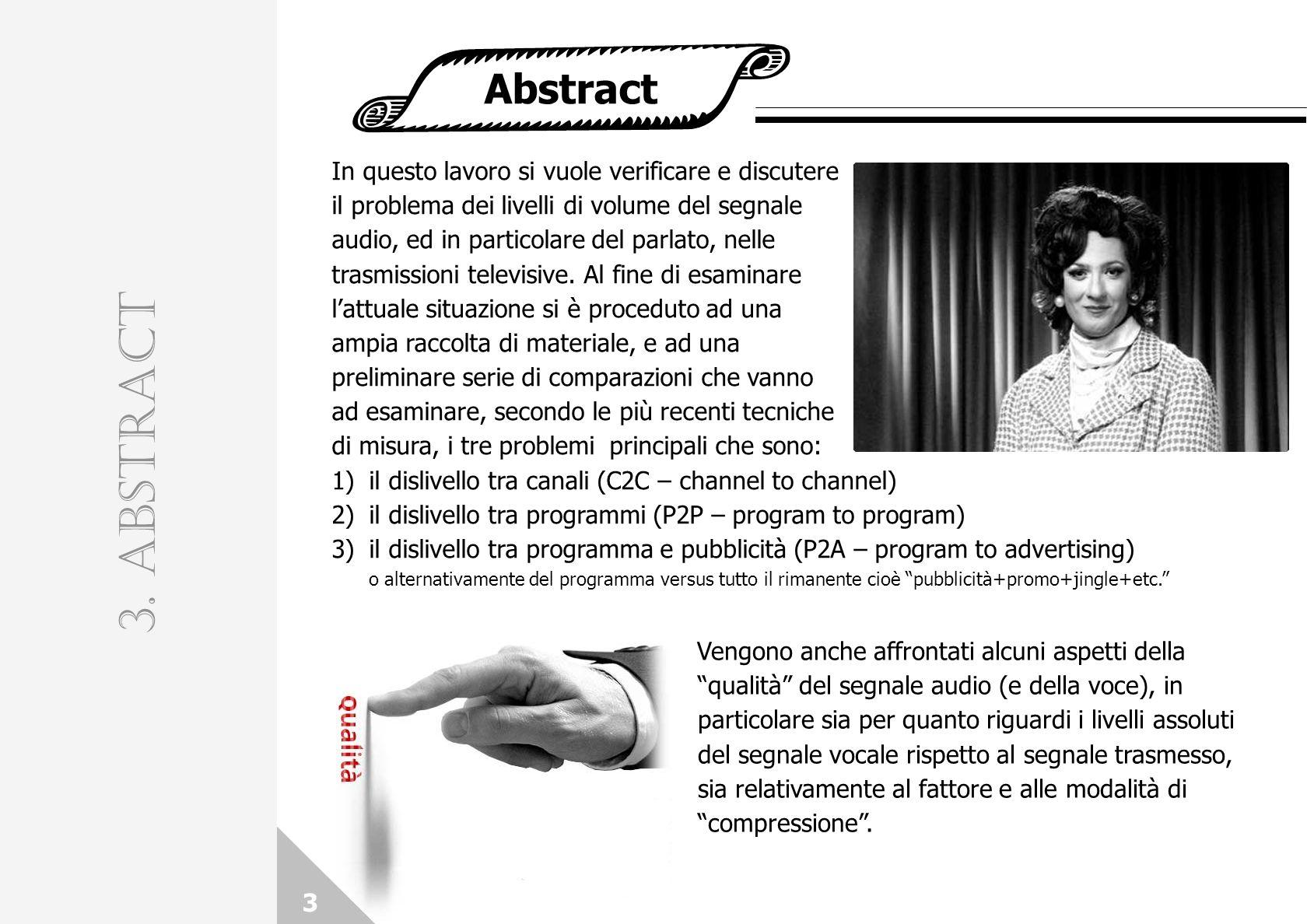 Abstract 3. ABSTRACT In questo lavoro si vuole verificare e discutere il problema dei livelli di volume del segnale audio, ed in particolare del parla