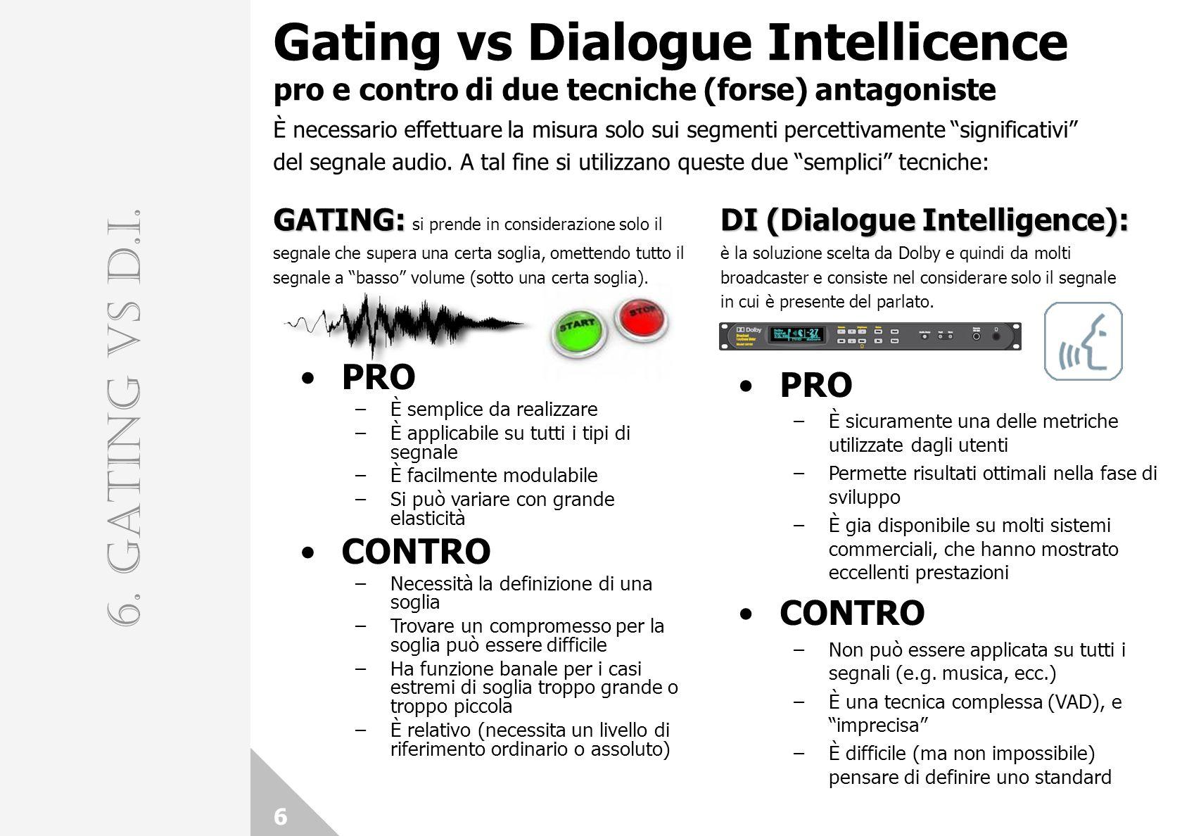 6 Gating vs Dialogue Intellicence pro e contro di due tecniche (forse) antagoniste 6. GATING vs D.I. PRO –È semplice da realizzare –È applicabile su t