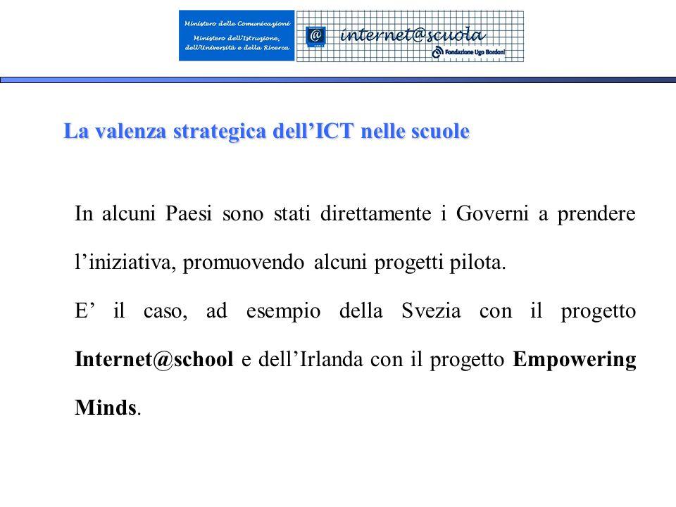 8 La valenza strategica dellICT nelle scuole In alcuni Paesi sono stati direttamente i Governi a prendere liniziativa, promuovendo alcuni progetti pilota.