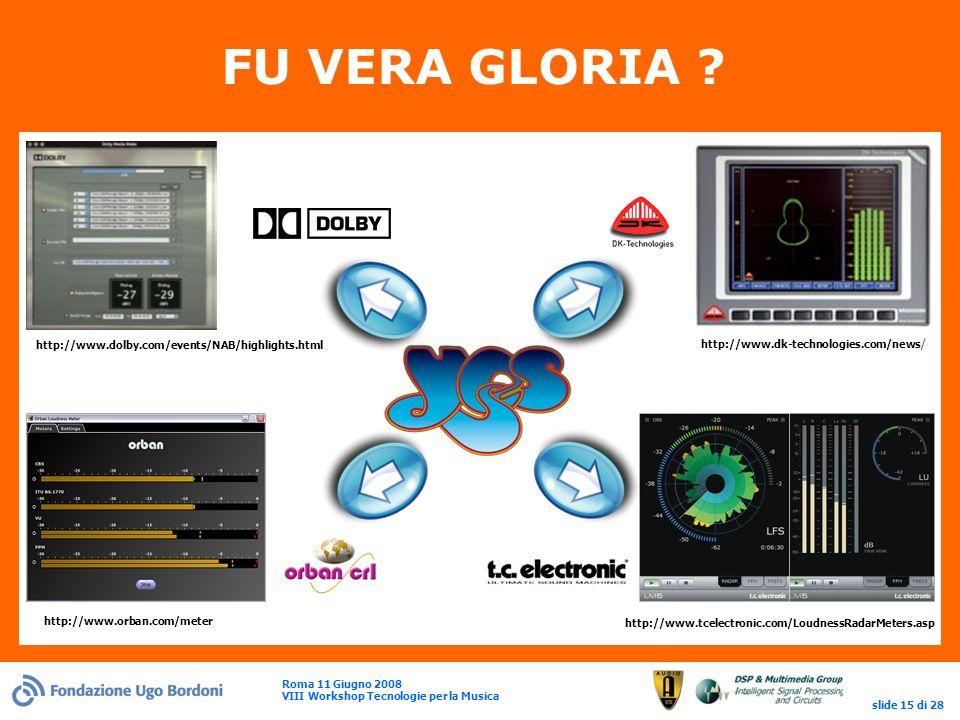 Roma 11 Giugno 2008 VIII Workshop Tecnologie per la Musica slide 15 di 28 FU VERA GLORIA .