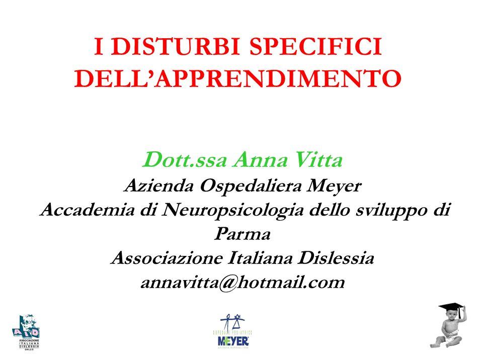 I DISTURBI SPECIFICI DELLAPPRENDIMENTO Dott.ssa Anna Vitta Azienda Ospedaliera Meyer Accademia di Neuropsicologia dello sviluppo di Parma Associazione