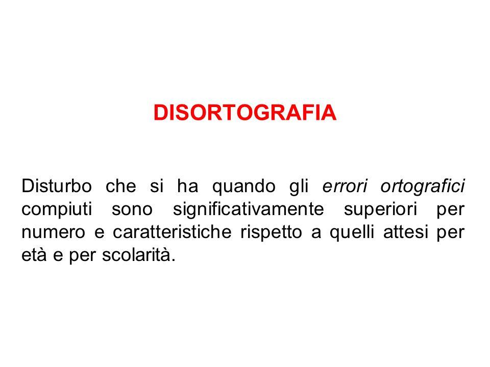 DISORTOGRAFIA Disturbo che si ha quando gli errori ortografici compiuti sono significativamente superiori per numero e caratteristiche rispetto a quel