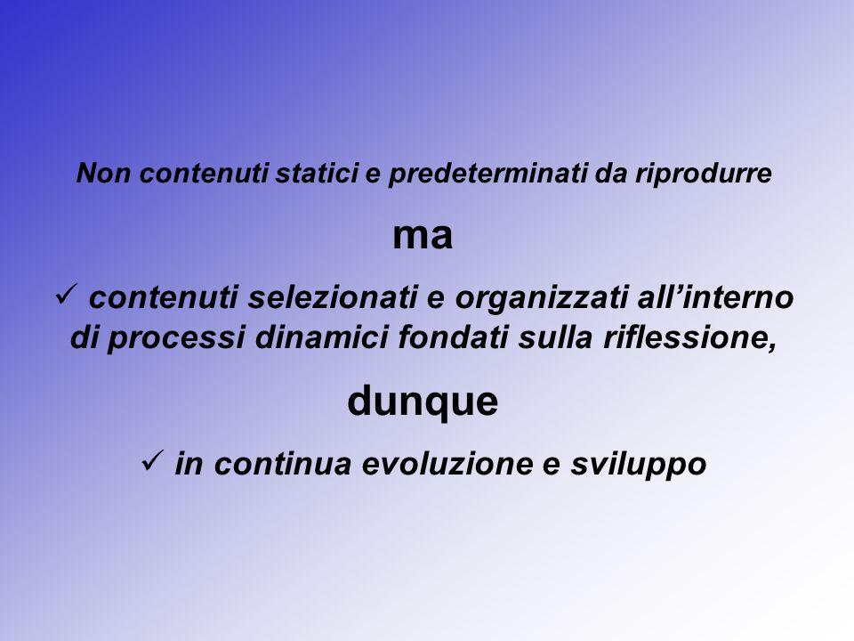 Non contenuti statici e predeterminati da riprodurre ma contenuti selezionati e organizzati allinterno di processi dinamici fondati sulla riflessione,