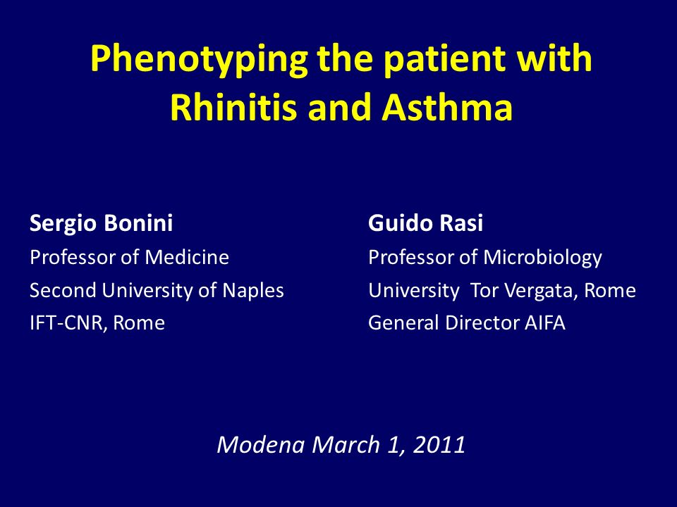 Phenotyping the patient with Rhinitis and Asthma Sergio BoniniGuido Rasi Professor of MedicineProfessor of Microbiology Second University of Naples Un