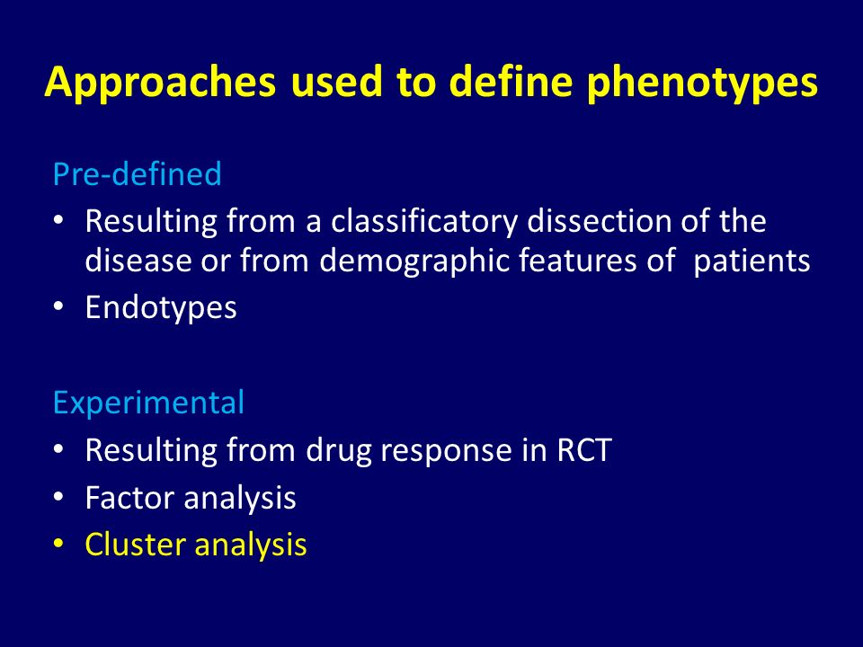 Approaches used to define phenotypes Pre-defined Resulting from a classificatory dissection of the disease or from demographic features of patients En