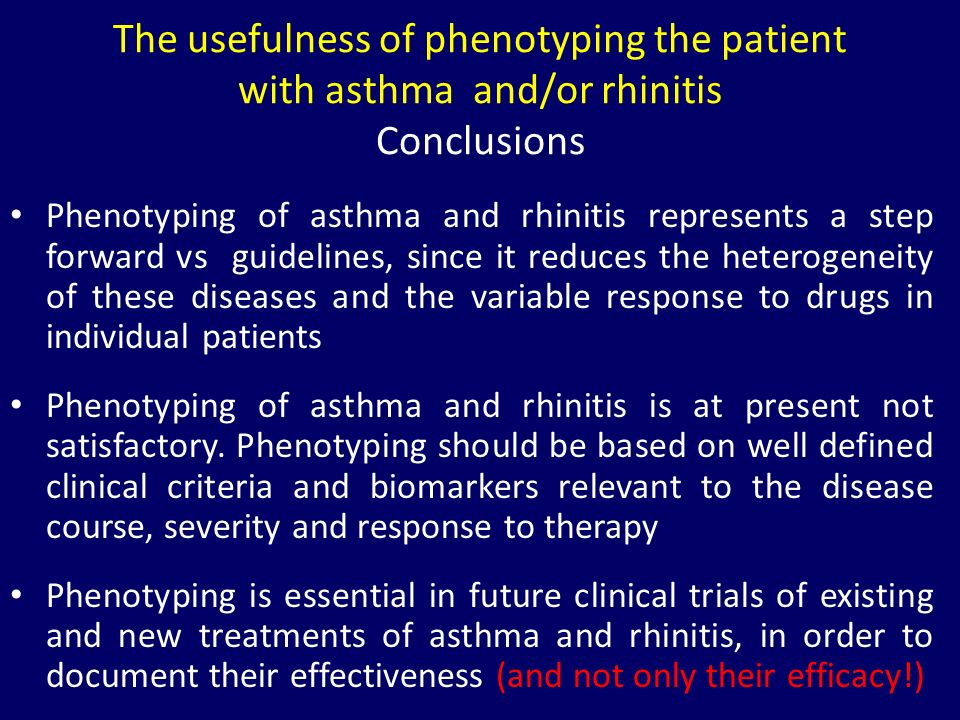 The usefulness of phenotyping the patient with asthma and/or rhinitis Conclusions Phenotyping of asthma and rhinitis represents a step forward vs guid