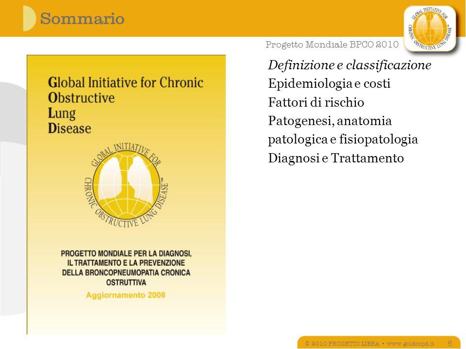 Progetto Mondiale BPCO 2010 Definizione e classificazione Epidemiologia e costi Fattori di rischio Patogenesi, anatomia patologica e fisiopatologia Diagnosi e Trattamento Sommario © 2010 PROGETTO LIBRA www.goldcopd.it 17