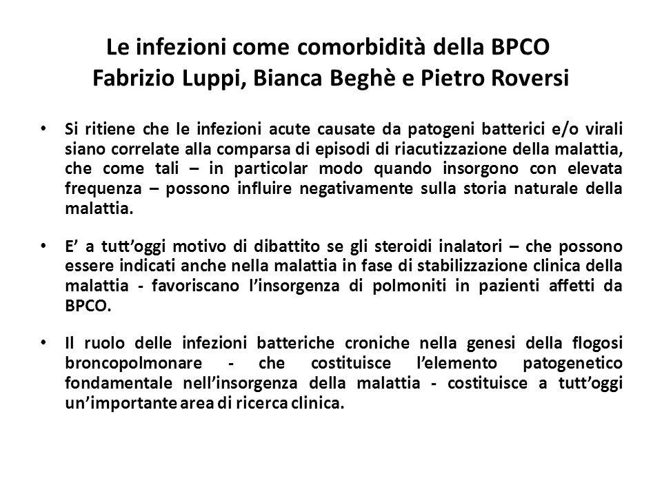 Le infezioni come comorbidità della BPCO Fabrizio Luppi, Bianca Beghè e Pietro Roversi Si ritiene che le infezioni acute causate da patogeni batterici