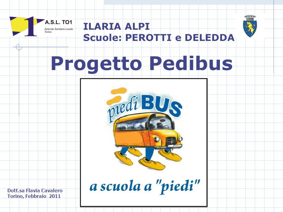 Progetto Pedibus Dott.sa Flavia Cavalero Torino, Febbraio 2011 ILARIA ALPI Scuole: PEROTTI e DELEDDA